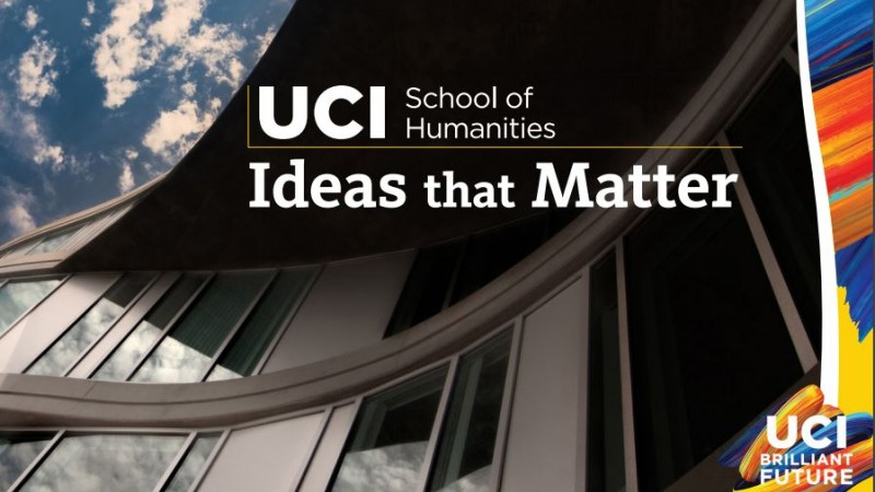Ideas that Matter: The UCI School of Humanities Case Statement